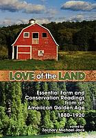 Love of the land : essential farm and conservation readings from an American Golden Age, 1880-1920
