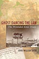 Ghost dancing the law : the Wounded Knee trials