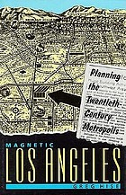 Magnetic Los Angeles : planning the twentieth-century metropolis