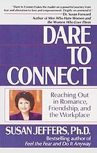 Dare to connect : reaching out in romance, friendship, and the workplace