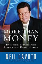 More than money : true stories of people who learned life's ultimate lesson