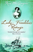 Lady Franklin's revenge : a true story of ambition, obsession and the remaking of Arctic history
