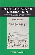 In the shadow of destruction : recollections of Transnistria and illegal immigration to Eretz Israel, 1941-1947