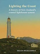 Lighting the coast : a history of New Zealand's coastal lighthouse system