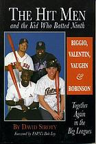 The hit men and the kid who batted ninth : Biggio, Valentin, Vaughn & Robinson : together again in the big leagues