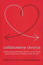 Collaborative divorce : the revolutionary new way to restructure your family, resolve legal issues, and move on with your life
