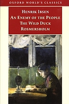 An enemy of the people ; The wild duck ; Rosmersholm