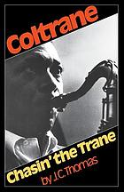 Chasin' the Trane : the music and mystique of John Coltrane