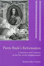 Pierre Bayle's Reformation : conscience and criticism on the eve of the Enlightenment