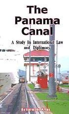 The Panama Canal; a study in international law and diplomacy