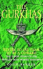 The Gurkhas : the inside story of the world's most feared soldiers