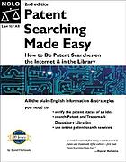 Patent searching made easy : how to do patent searches on the internet and in the library Internet zhuan li jian suo zhi nan Patent searching made easy : how to do patent searches on the internet and in the library