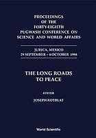 Proceedings of the forty-eighth Pugwash Conference on Science and World Affairs, Jurica, Mexico, 29 September-4 October 1998 the long roads to peace