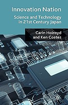 Innovation nation : science and technology in 21st century Japan