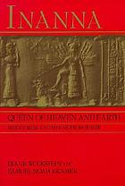 Inanna, queen of heaven and earth : her stories and hymns from Sumer