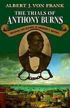 The trials of Anthony Burns : freedom and slavery in Emerson's Boston