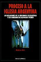 Proceso a la Iglesia argentina : las relaciones de la jerarquía eclesiástica y los gobiernos de Alfonsín y Menem