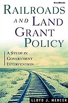 Railroads and land grant policy ; a study in government intervention