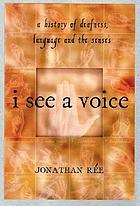 I see a voice : deafness, language, and the senses--a philosophical history