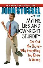 Myths, lies, and downright stupidity : get out the shovel-- why everything you know is wrong