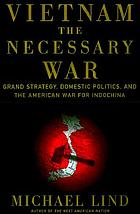 Vietnam, the necessary war : a reinterpretation of America's most disastrous military conflict