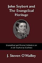 John Seybert and the evangelical heritage : biographical and personal reflections on a life touched by godliness