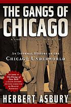 The gangs of Chicago : an informal history of the Chicago underworld