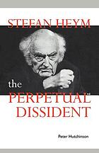 Stefan Heym : the perpetual dissident