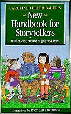 Caroline Feller Bauer's new handbook for storytellers : with stories, poems, magic, and more