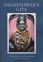 Jnāneshwar's Gītā : a rendering of the Jnāneśhwarī