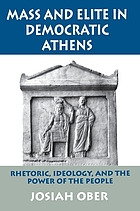 Mass and elite in democratic Athens : rhetoric, ideology, and the power of the people