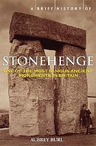A brief history of Stonehenge : a complete history and archaeology of the world's most enigmatic stone circle