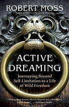 Active dreaming : journeying beyond self-limitation to a life of wild freedom