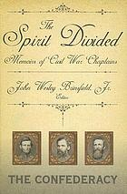 The spirit divided : memoirs of Civil War chaplains : the Confederacy