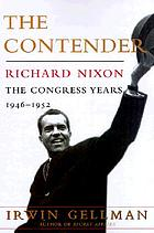 The contender, Richard Nixon : the Congress years, 1946-1952The contender : Richard Nixon, the Congress years, 1946-1952