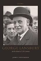 George Lansbury : at the heart of old Labour