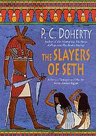 The slayers of Seth : a story of intrigue and murder set in ancient Egypt