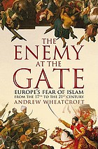 The enemy at the gate : Habsburgs, Ottomans and the battle for Europe