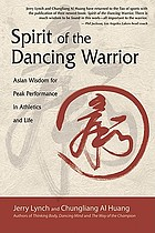 Spirit of the dancing warrior : Asian wisdom for peak performance in athletics and life