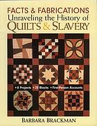 Facts & fabrications: unraveling the history of quilts and slavery : 8 projects - 20 blocks - first-person accounts