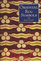 Oriental rug symbols : their origins and meanings from the Middle East to China
