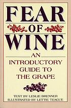 Fear of wine : an introductory guide to the grape