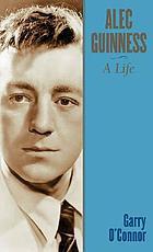 Alec Guinness : a life