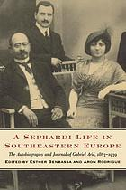 A Sephardi life in Southeastern Europe : the autobiography and journal of Gabriel Arié, 1863-1939