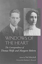 Windows of the heart : the correspondence of Thomas Wolfe and Margaret Roberts