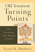 Old Testament turning points : the narratives that shaped a nation