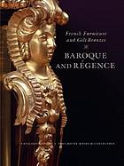 French furniture and gilt bronzes : Baroque and Régence : catalogue of the J. Paul Getty Museum collectionFrench furniture and gilt bronzes : Baroque and Régence