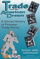 Trade and the American dream : a social history of postwar trade policy