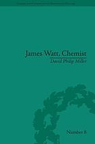 James Watt, chemist : understanding the origins of the steam age
