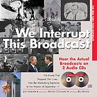 We interrupt this broadcast : the events that stopped our lives-- : from the Hindenburg explosion to the attacks of September 11